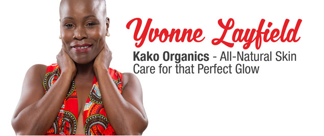 Yvonne Layfield – Kako Organics – All-Natural Skin Care for that Perfect Glow